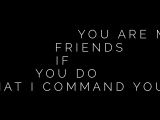 Friend, yes.  And slave,yes.